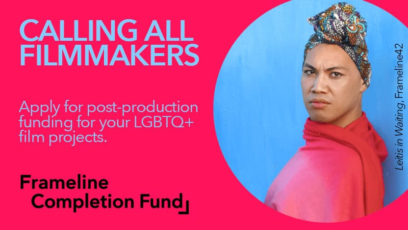 Frameline LGBTQ+ Film Grant Completion Fund