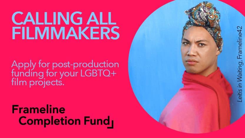 Frameline LGBTQ+ Film Grant Completion Fund